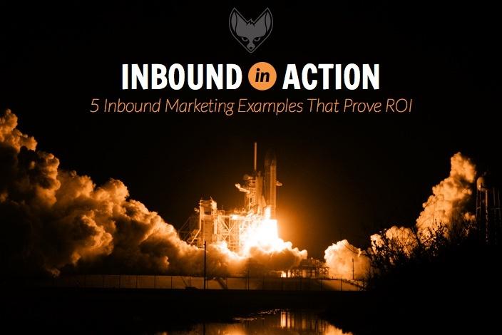 Inbound in Action: 5 Inbound Marketing Examples That Prove ROI